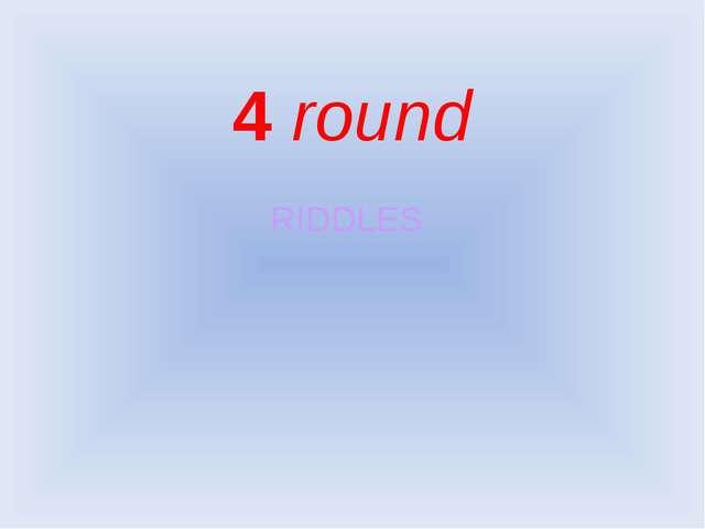 4 round RIDDLES