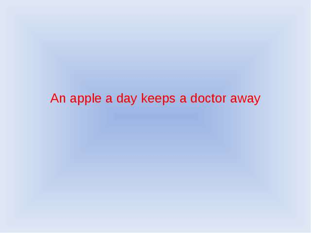 An apple a day keeps a doctor away