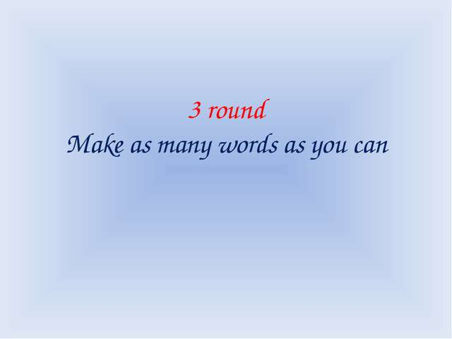 3 round Make as many words as you can