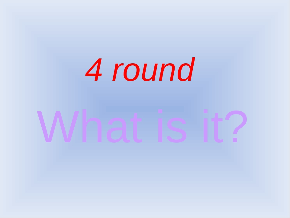 What is it? 4 round