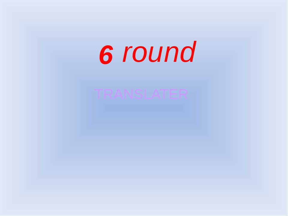 6 TRANSLATER round