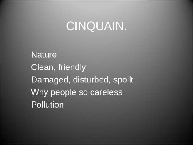 CINQUAIN. Nature Clean, friendly Damaged, disturbed, spoilt Why people so car...