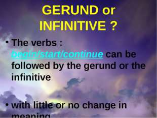 GERUND or INFINITIVE ? The verbs : begin/start/continue can be followed by th