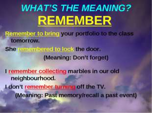 WHAT'S THE MEANING? REMEMBER Remember to bring your portfolio to the class to