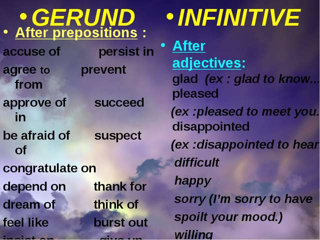 GERUND INFINITIVE After prepositions : accuse of persist in agree to prevent...