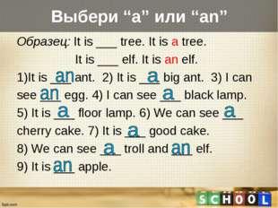 """Выбери """"a"""" или """"an"""" Образец: It is ___ tree. It is a tree. It is ___ elf. It"""