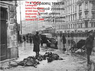 """The ''Siege of Leningrad"""" lasted for a total of 900 days, from September 8,"""