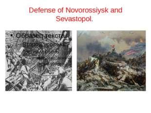 Defense of Novorossiysk and Sevastopol.