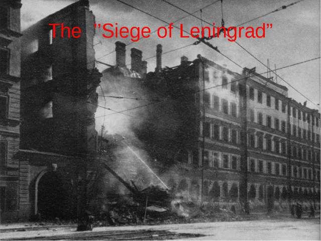 "The ''Siege of Leningrad"""