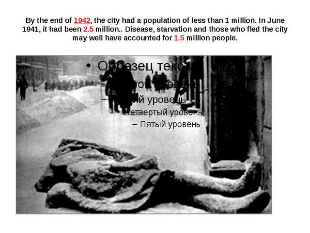 By the end of 1942, the city had a population of less than 1 million. In June...