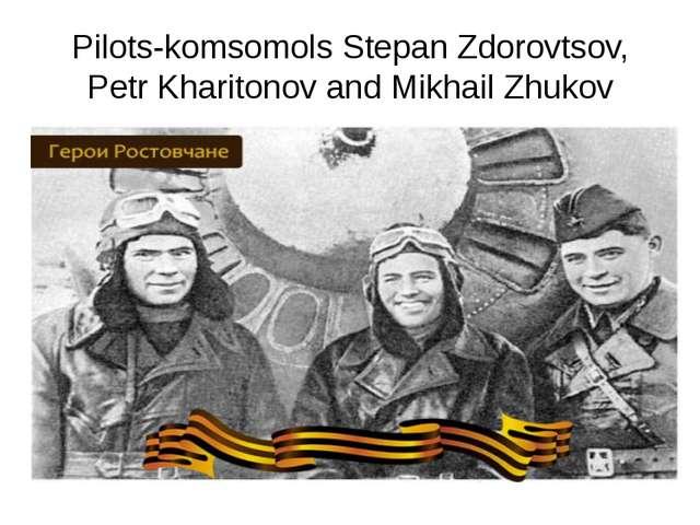 Pilots-komsomols Stepan Zdorovtsov, Petr Kharitonov and Mikhail Zhukov