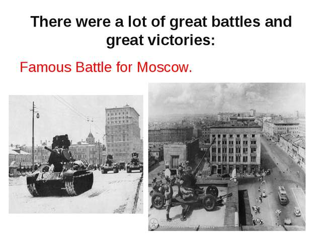 There were a lot of great battles and great victories: Famous Battle for Mosc...
