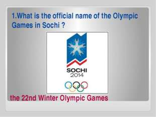 the 22nd Winter Olympic Games 1.What is the official name of the Olympic Game