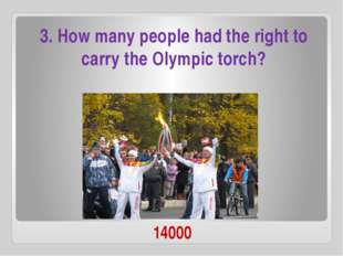 14000 3. How many people had the right to carry the Olympic torch?