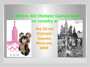 8. Where did Olympic Games take place in our country and when? the 22-nd Olym