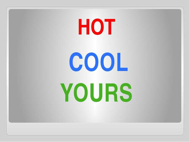 COOL HOT YOURS