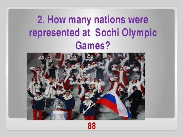 88 2. How many nations were represented at Sochi Olympic Games?