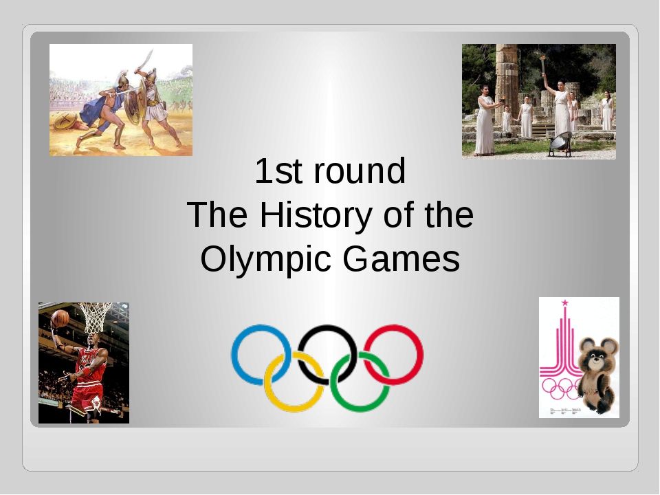 1st round The History of the Olympic Games