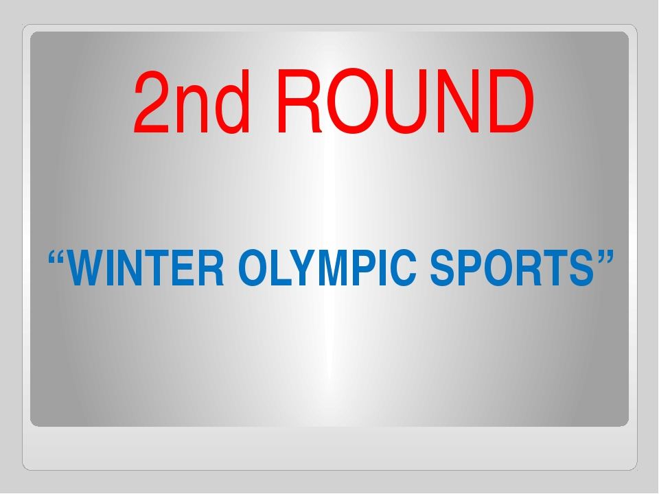 """WINTER OLYMPIC SPORTS"" 2nd ROUND"