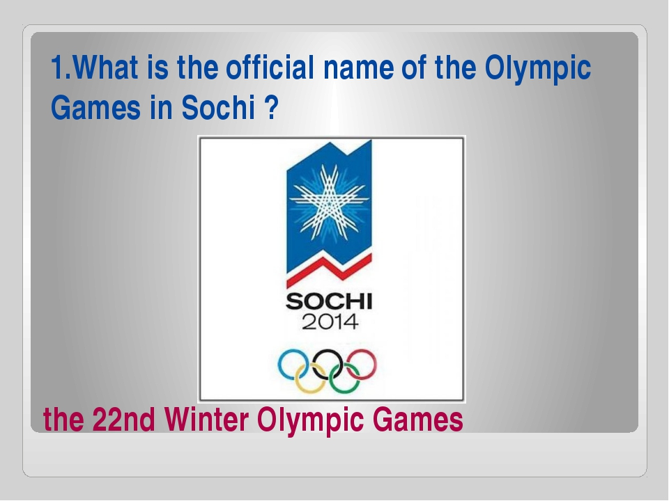 the 22nd Winter Olympic Games 1.What is the official name of the Olympic Game...
