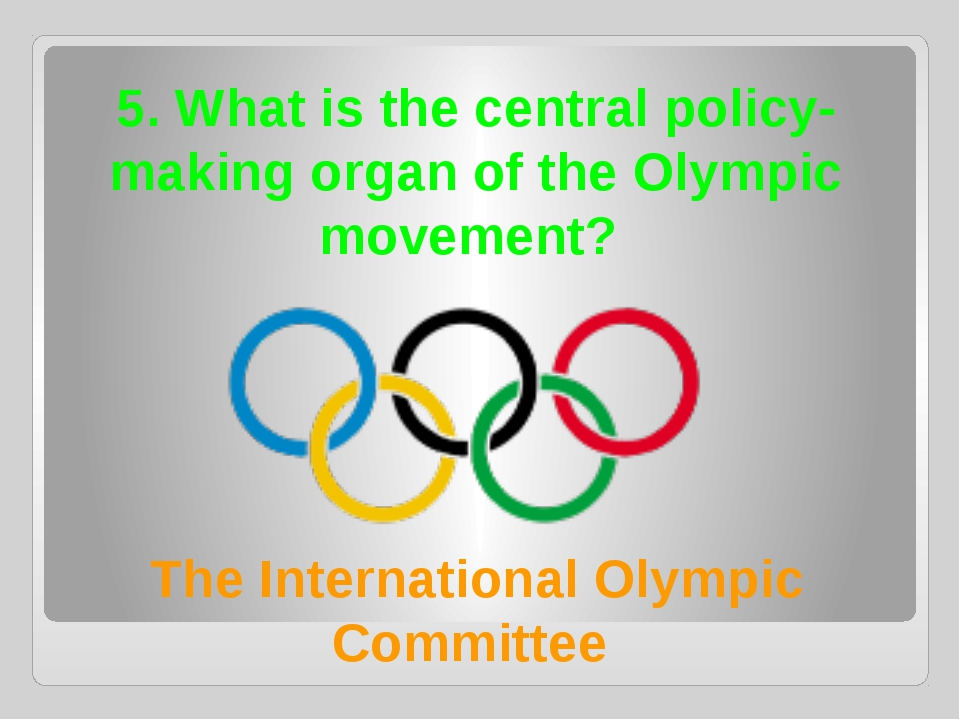5. What is the central policy-making organ of the Olympic movement? The Inter...