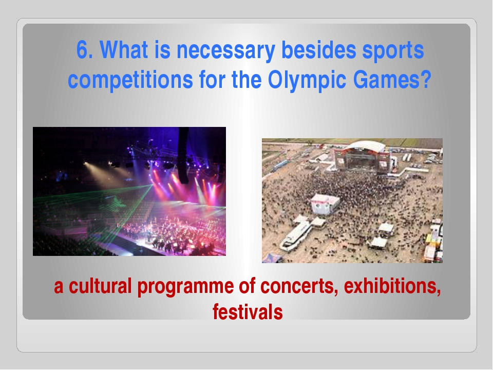 a cultural programme of concerts, exhibitions, festivals 6. What is necessary...