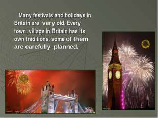 Many festivals and holidays in Britain are very old. Every town, village in