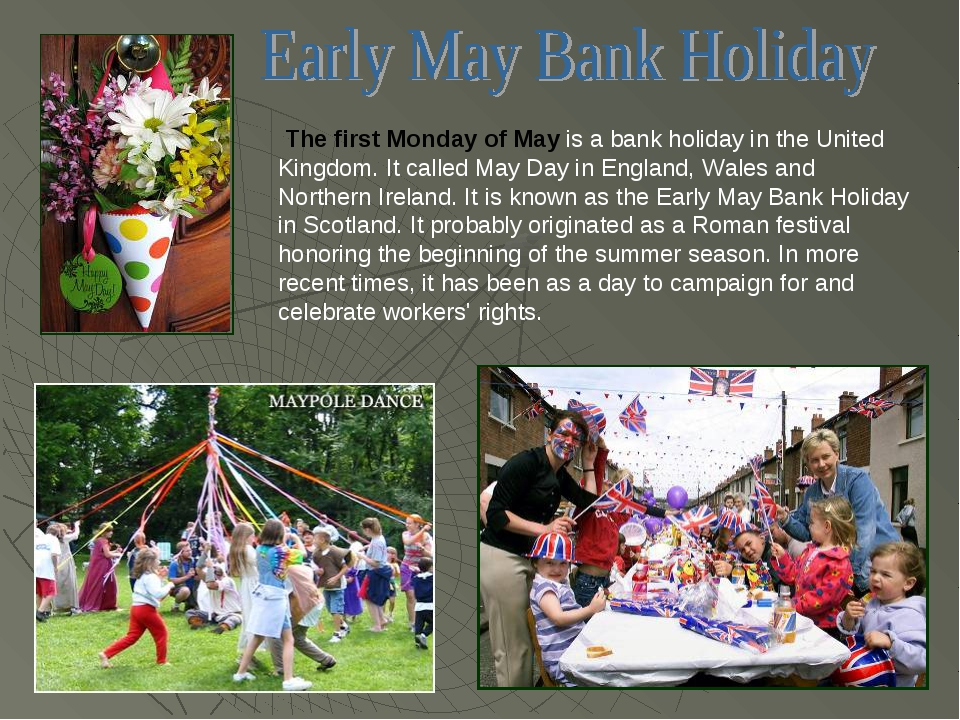 The first Monday of May is a bank holiday in the United Kingdom. It called M...