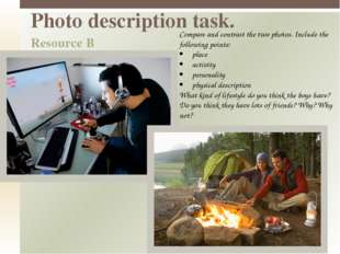 Photo description task. Resource B Compare and contrast the two photos. Inclu