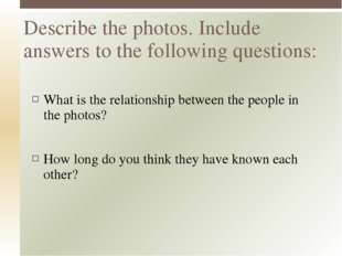 What is the relationship between the people in the photos? How long do you th