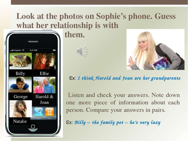 Look at the photos on Sophie's phone. Guess what her relationship is with the...