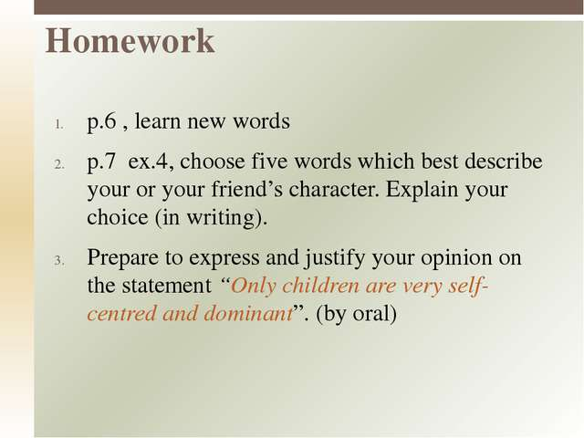 p.6 , learn new words p.7 ex.4, choose five words which best describe your or...