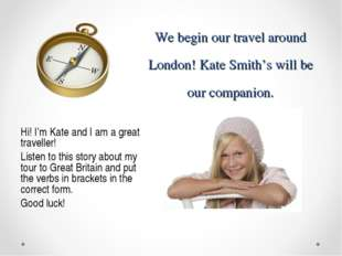 We begin our travel around London! Kate Smith's will be our companion. Hi! I'