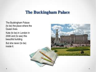 The Buckingham Palace The Buckingham Palace (to be) the place where the Queen