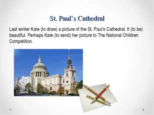 St. Paul's Cathedral Last winter Kate (to draw) a picture of the St. Paul's C