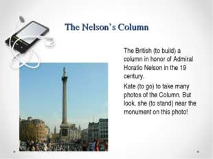 The Nelson's Column The British (to build) a column in honor of Admiral Horat