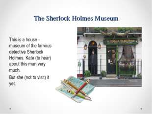 The Sherlock Holmes Museum This is a house - museum of the famous detective S