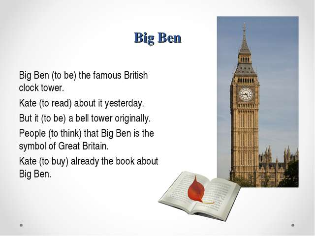 Big Ben Big Ben (to be) the famous British clock tower. Kate (to read) about...