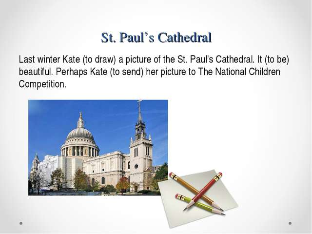 St. Paul's Cathedral Last winter Kate (to draw) a picture of the St. Paul's C...