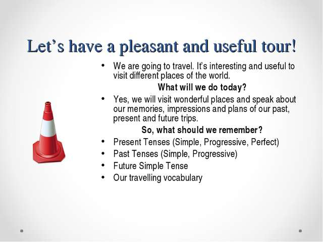 Let's have a pleasant and useful tour! We are going to travel. It's interesti...