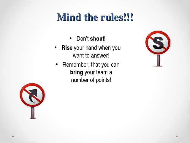 Mind the rules!!! Don't shout! Rise your hand when you want to answer! Rememb...