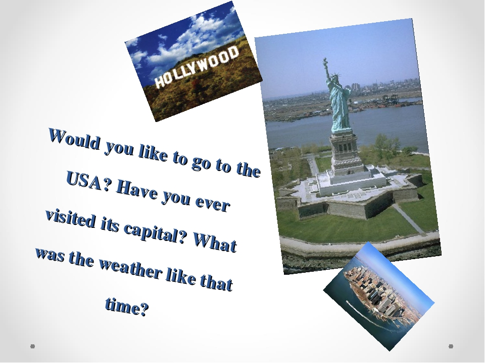 Would you like to go to the USA? Have you ever visited its capital? What was...