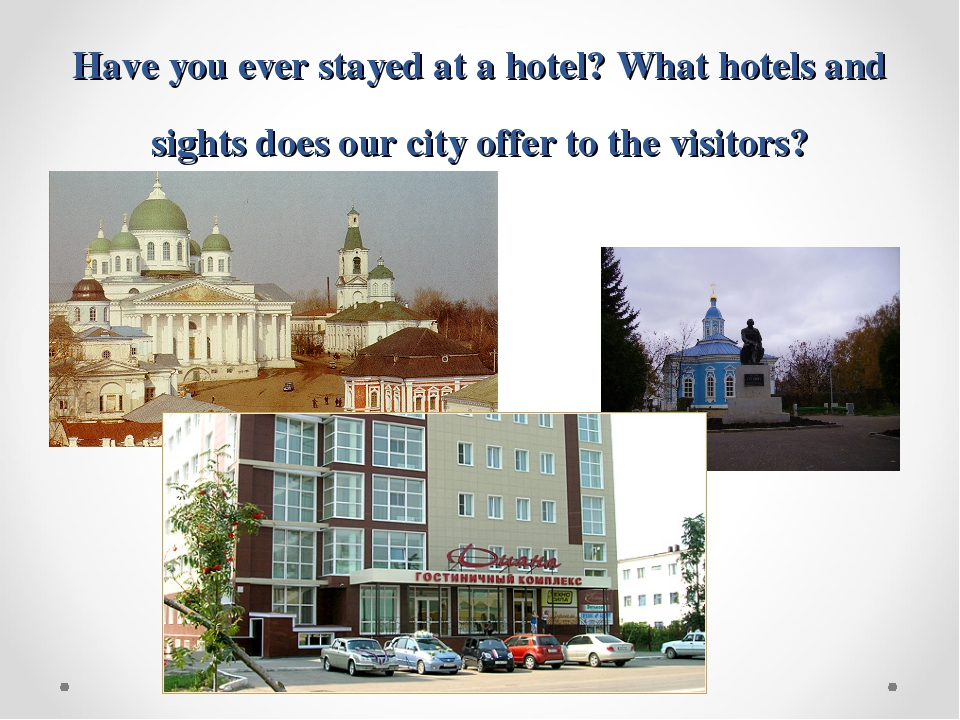 Have you ever stayed at a hotel? What hotels and sights does our city offer t...
