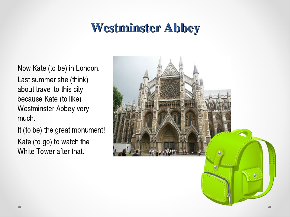 Westminster Abbey Now Kate (to be) in London. Last summer she (think) about t...