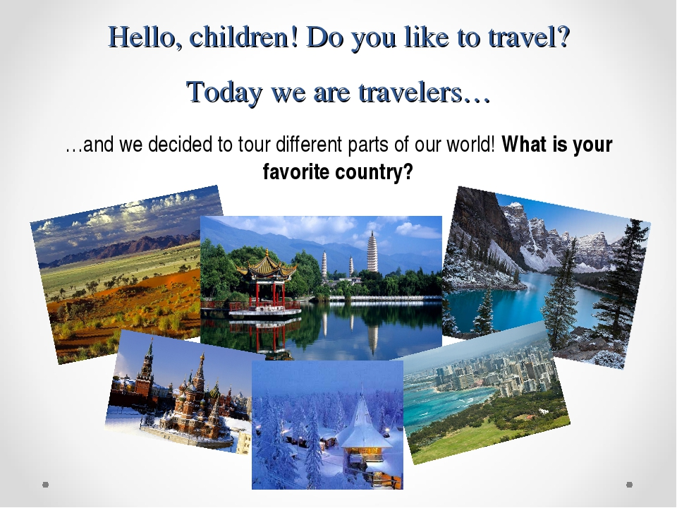 Hello, children! Do you like to travel? Today we are travelers… …and we decid...