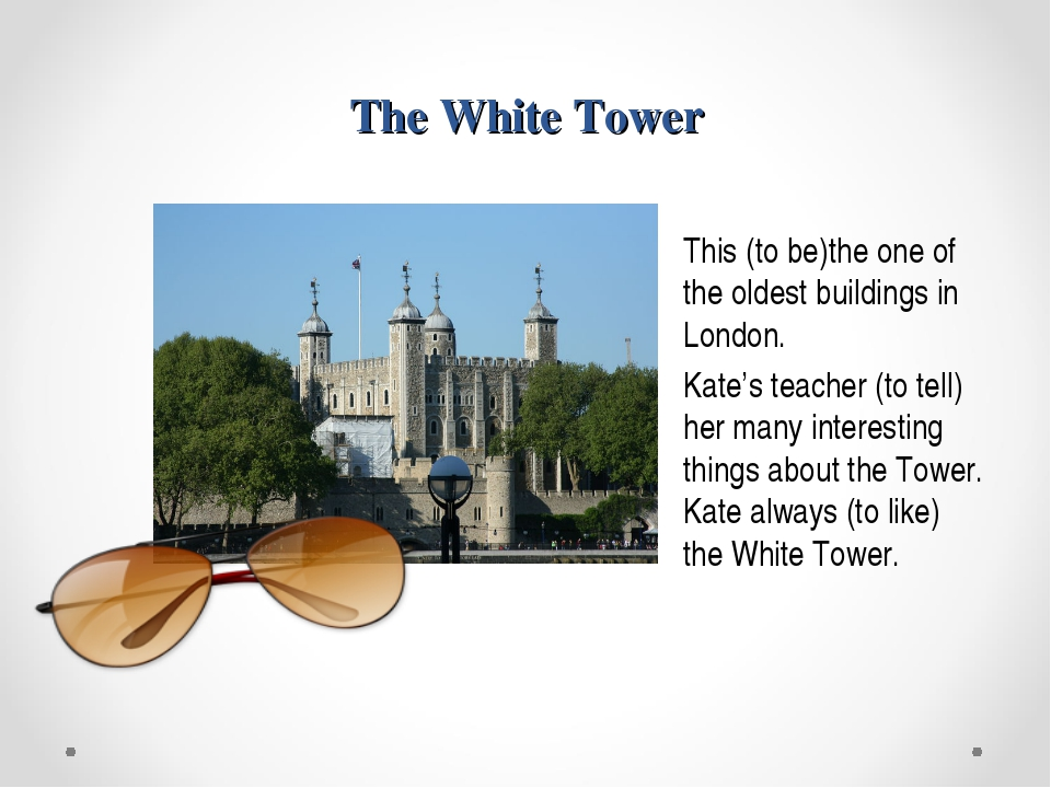 The White Tower This (to be)the one of the oldest buildings in London. Kate's...