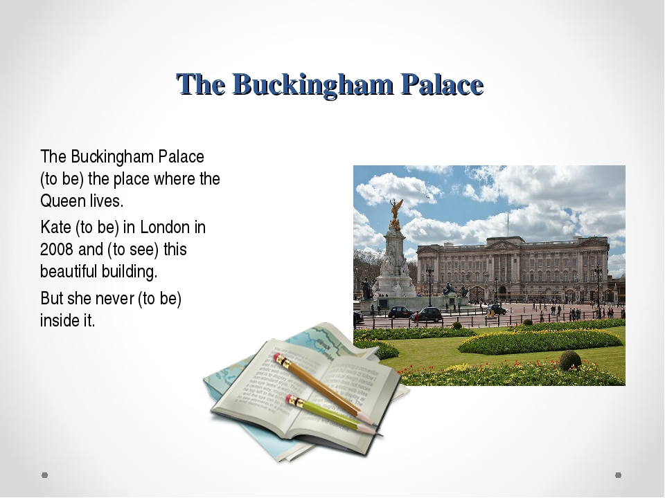 The Buckingham Palace The Buckingham Palace (to be) the place where the Queen...