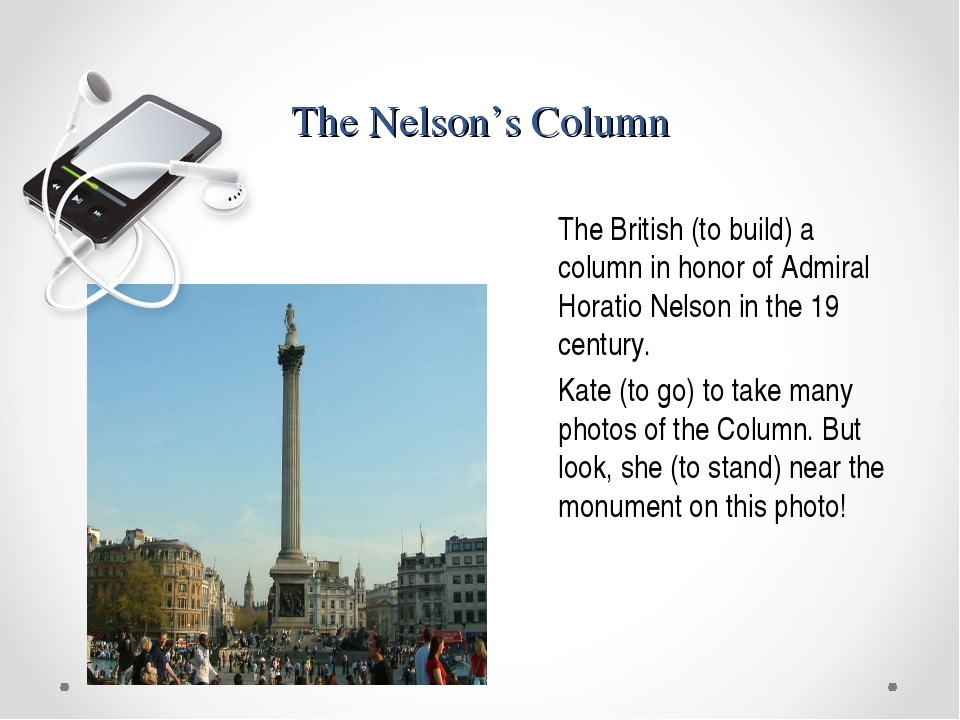 The Nelson's Column The British (to build) a column in honor of Admiral Horat...