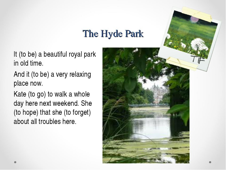 The Hyde Park It (to be) a beautiful royal park in old time. And it (to be) a...