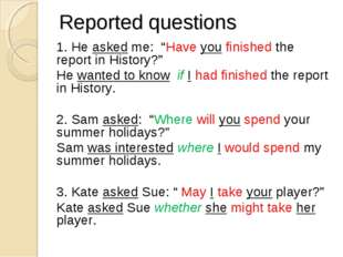 "Reported questions 1. He asked me: ""Have you finished the report in History?"""